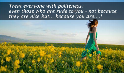 Image, Treat everyone with politeness, even those who are rude to you.