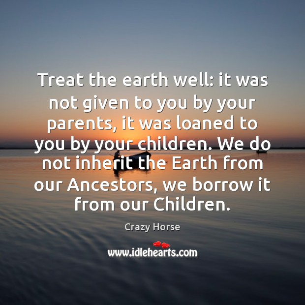 Image, Treat the earth well: it was not given to you by your