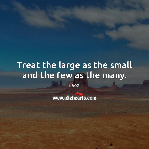 Image, Treat the large as the small and the few as the many.