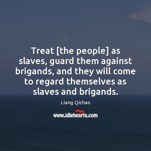 Treat [the people] as slaves, guard them against brigands, and they will Image