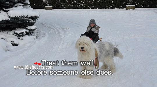 Treat them well. Image