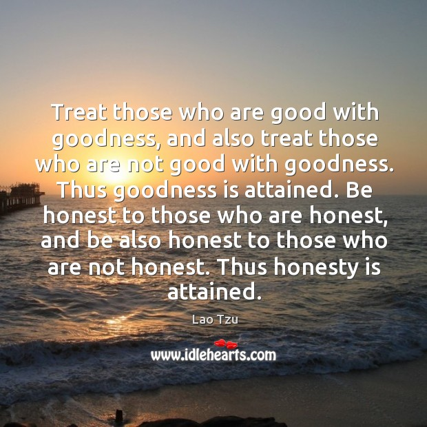 Image, Treat those who are good with goodness, and also treat those who are not good with goodness.