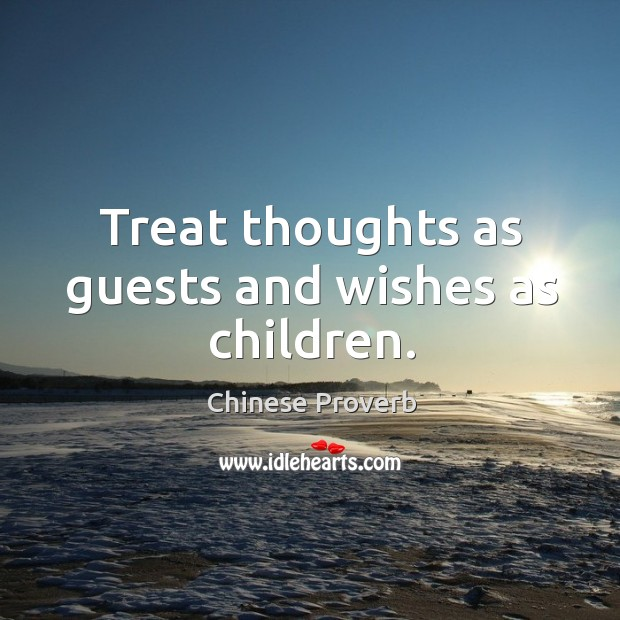 Image, Treat thoughts as guests and wishes as children.