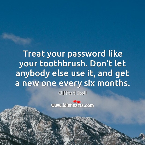 Treat your password like your toothbrush. Don't let anybody else use it, Image
