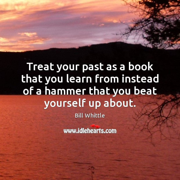 Image, Treat your past as a book that you learn from instead of