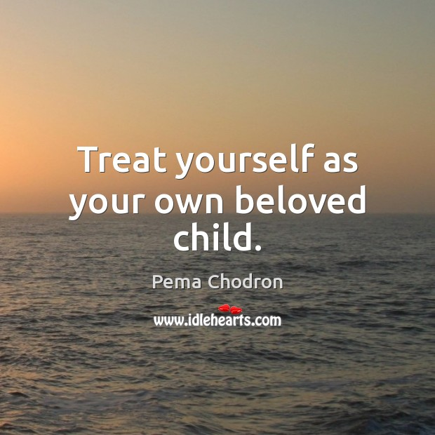 Image, Treat yourself as your own beloved child.