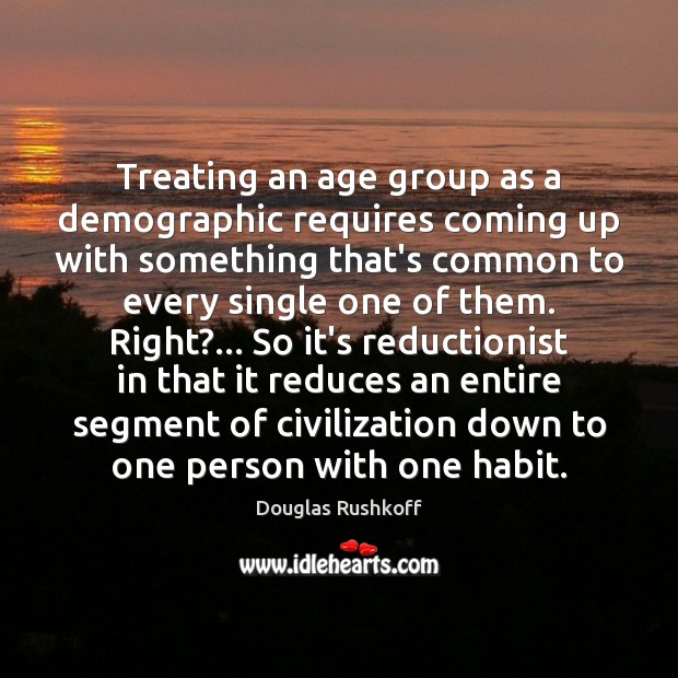 Image, Treating an age group as a demographic requires coming up with something