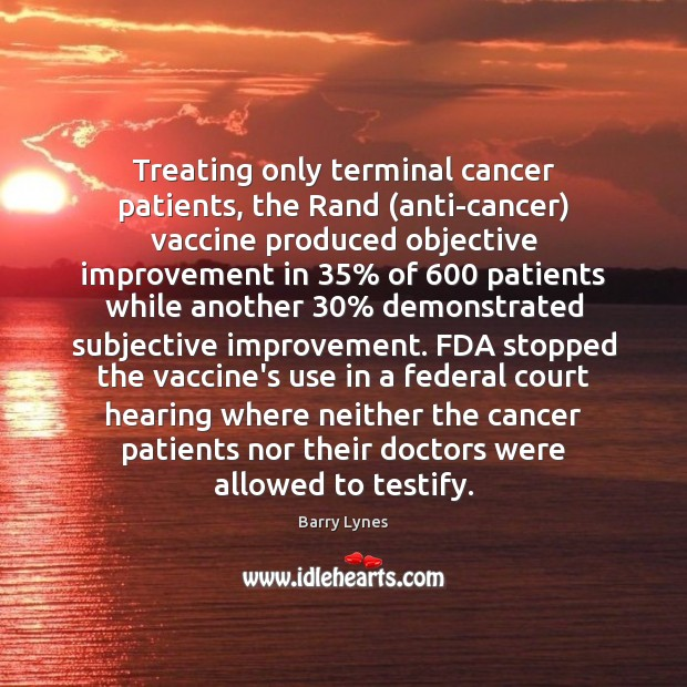 Image, Treating only terminal cancer patients, the Rand (anti-cancer) vaccine produced objective improvement