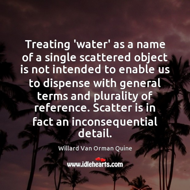 Treating 'water' as a name of a single scattered object is not Willard Van Orman Quine Picture Quote