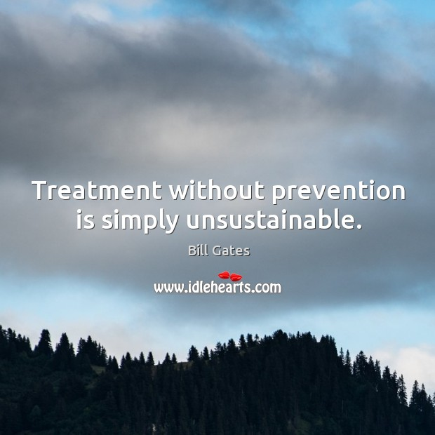Image, Treatment without prevention is simply unsustainable.