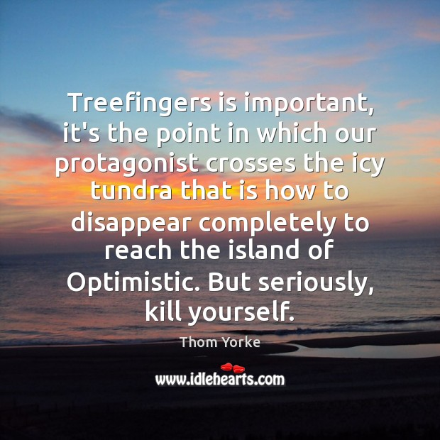 Treefingers is important, it's the point in which our protagonist crosses the Image
