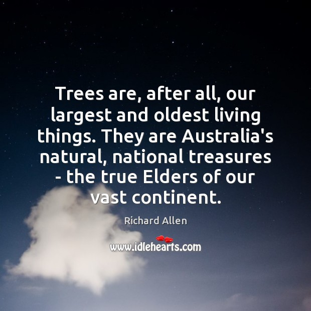 Trees are, after all, our largest and oldest living things. They are Richard Allen Picture Quote