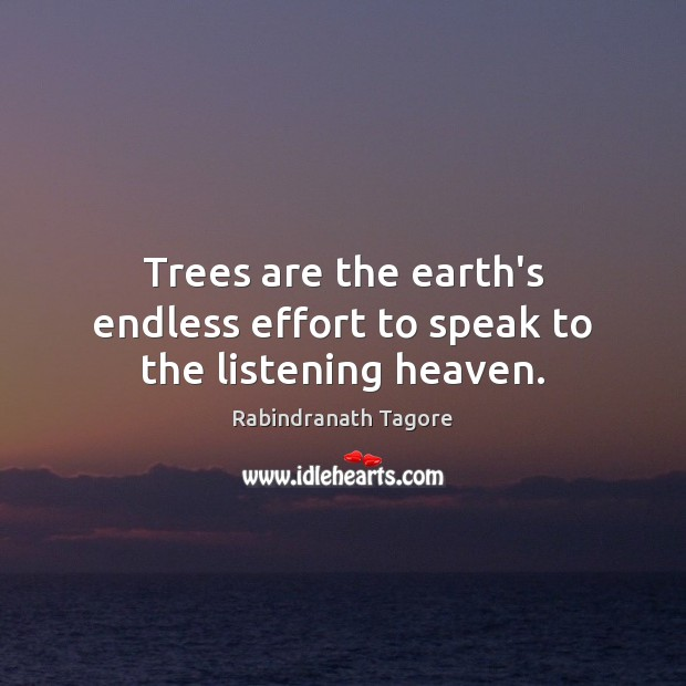 Image, Trees are the earth's endless effort to speak to the listening heaven.
