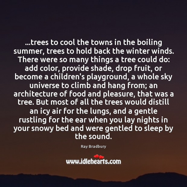 Image, …trees to cool the towns in the boiling summer, trees to hold