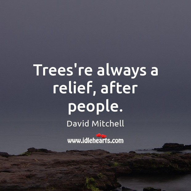 Image, Trees're always a relief, after people.