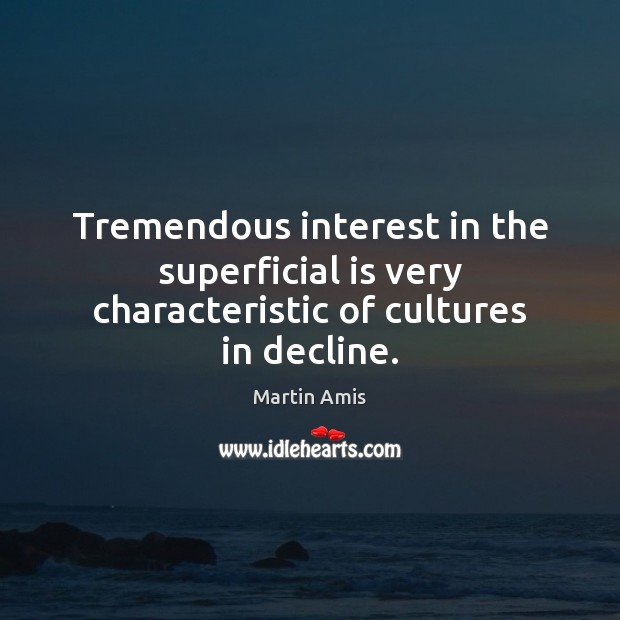 Image, Tremendous interest in the superficial is very characteristic of cultures in decline.