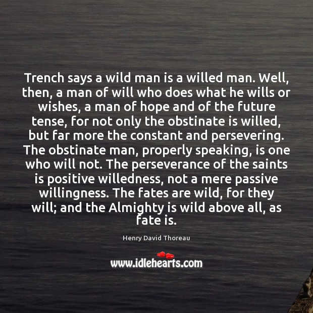 Image, Trench says a wild man is a willed man. Well, then, a