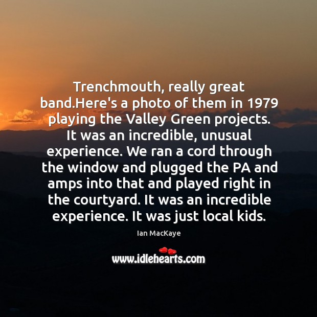 Trenchmouth, really great band.Here's a photo of them in 1979 playing the Image