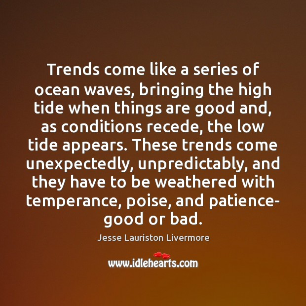 Trends come like a series of ocean waves, bringing the high tide Jesse Lauriston Livermore Picture Quote