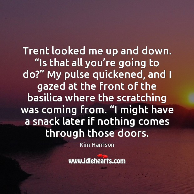 """Trent looked me up and down. """"Is that all you're going Kim Harrison Picture Quote"""