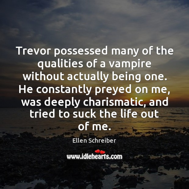 Trevor possessed many of the qualities of a vampire without actually being Image