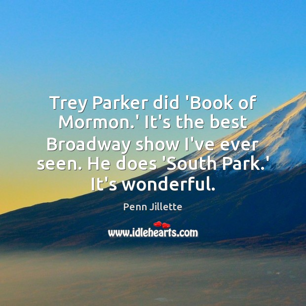 Trey Parker did 'Book of Mormon.' It's the best Broadway show Image