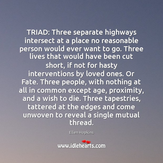 TRIAD: Three separate highways intersect at a place no reasonable person would Ellen Hopkins Picture Quote
