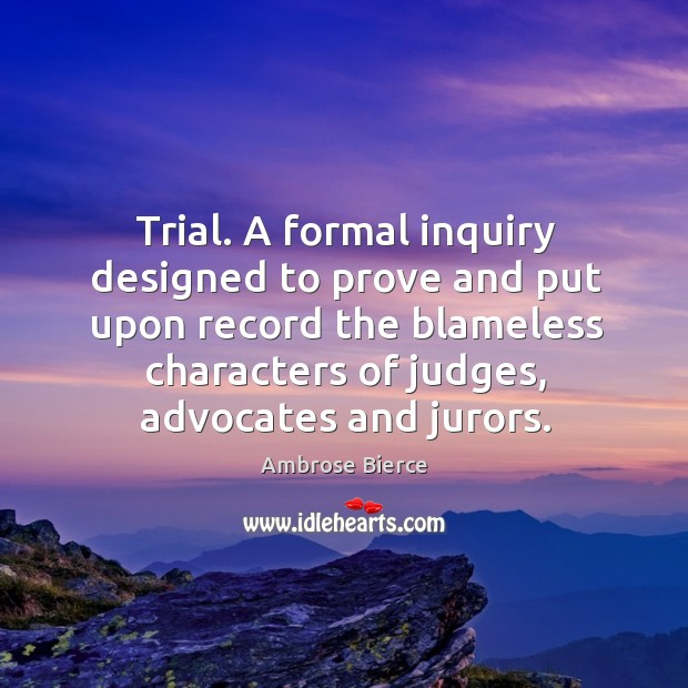 Image, Trial. A formal inquiry designed to prove and put upon record the blameless