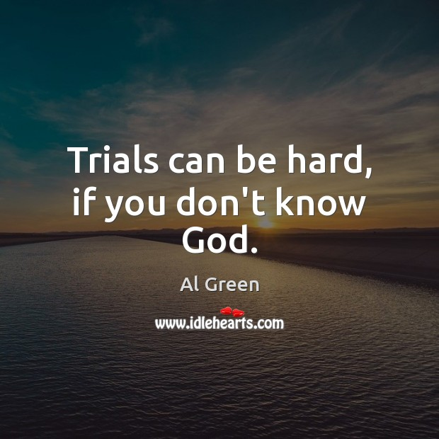 Image, Trials can be hard, if you don't know God.