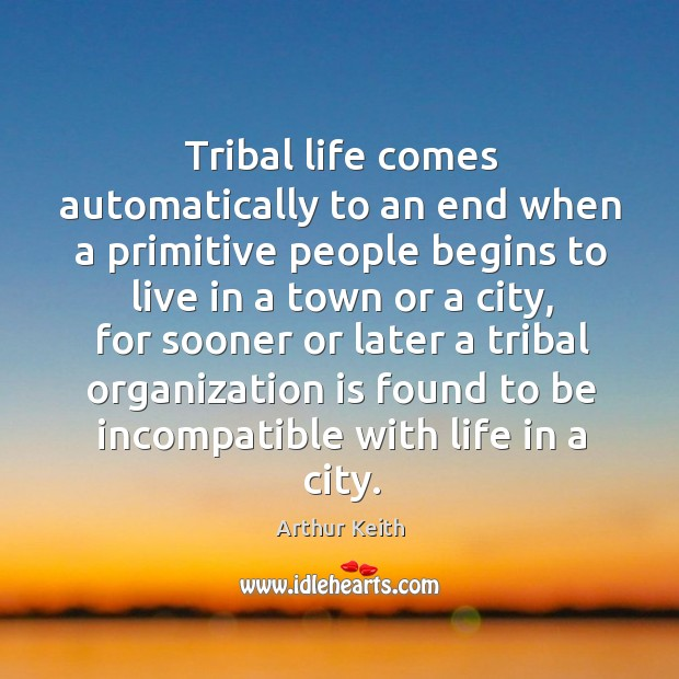 Tribal life comes automatically to an end when a primitive people begins to live in a town or a city Image