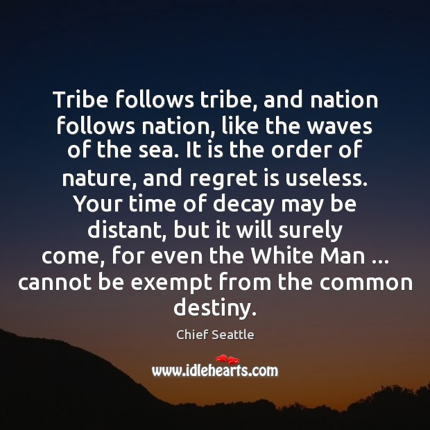 Tribe follows tribe, and nation follows nation, like the waves of the Regret Quotes Image