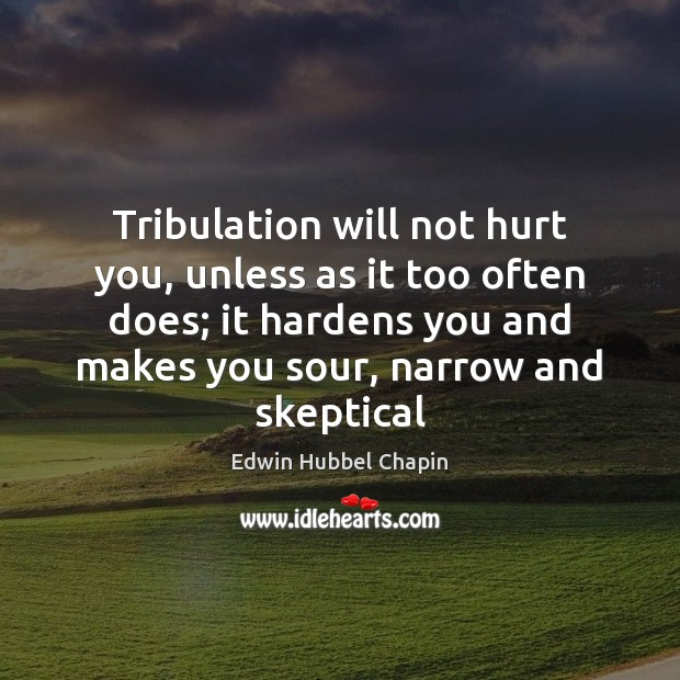 Tribulation will not hurt you, unless as it too often does; it Edwin Hubbel Chapin Picture Quote
