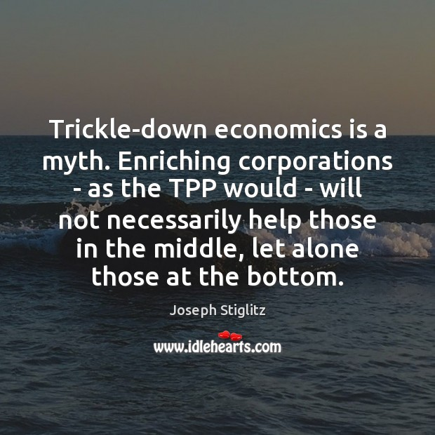 Image, Trickle-down economics is a myth. Enriching corporations – as the TPP would