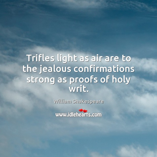 Image, Trifles light as air are to the jealous confirmations strong as proofs of holy writ.