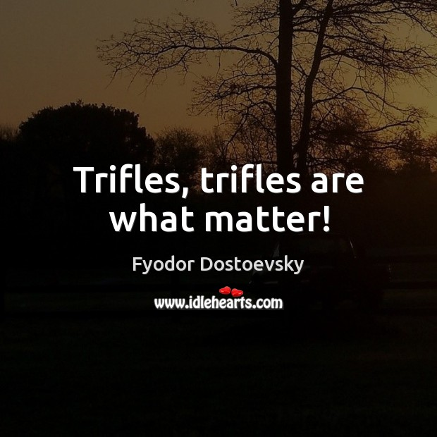 Trifles, trifles are what matter! Image