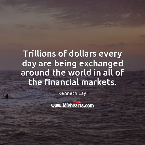 Trillions of dollars every day are being exchanged around the world in Image