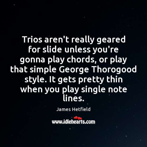 Trios aren't really geared for slide unless you're gonna play chords, or Image