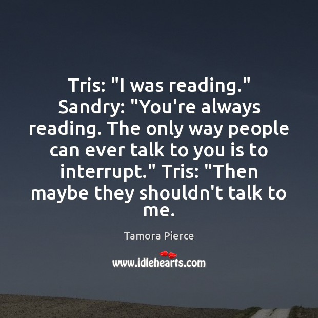 """Tris: """"I was reading."""" Sandry: """"You're always reading. The only way people Image"""