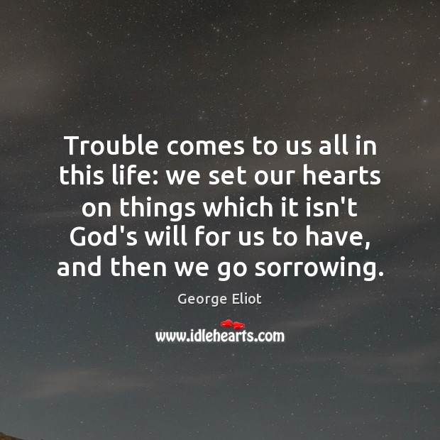 Trouble comes to us all in this life: we set our hearts Image
