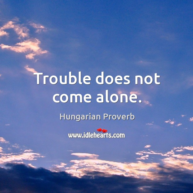 Trouble does not come alone. Image