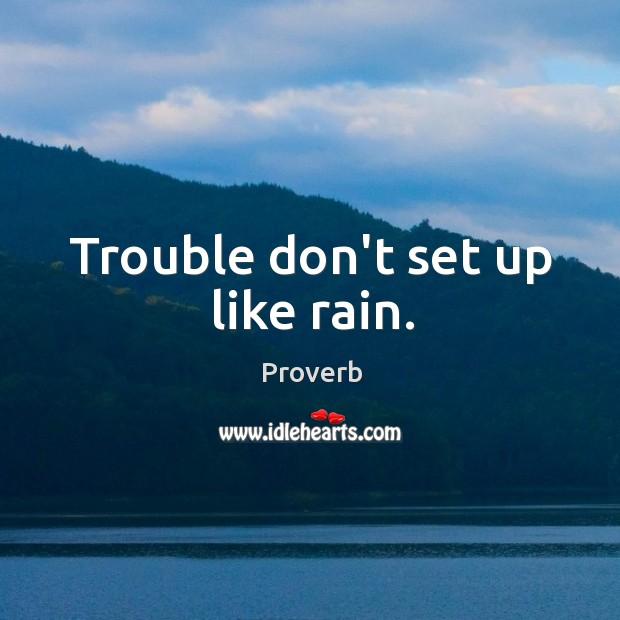 Image, Trouble don't set up like rain.