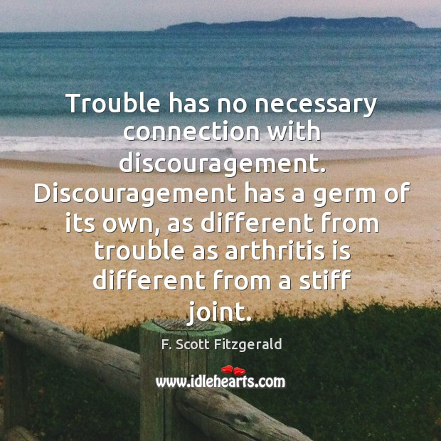 Image, Trouble has no necessary connection with discouragement.