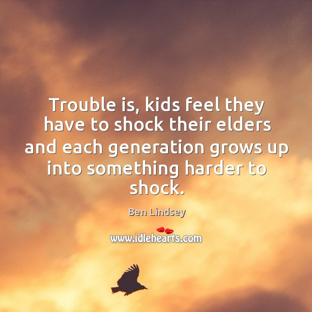Image, Trouble is, kids feel they have to shock their elders and each generation grows up