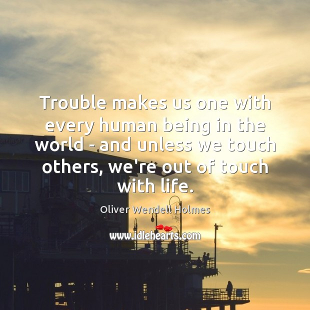 Image, Trouble makes us one with every human being in the world –
