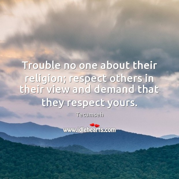 Image, Trouble no one about their religion; respect others in their view and