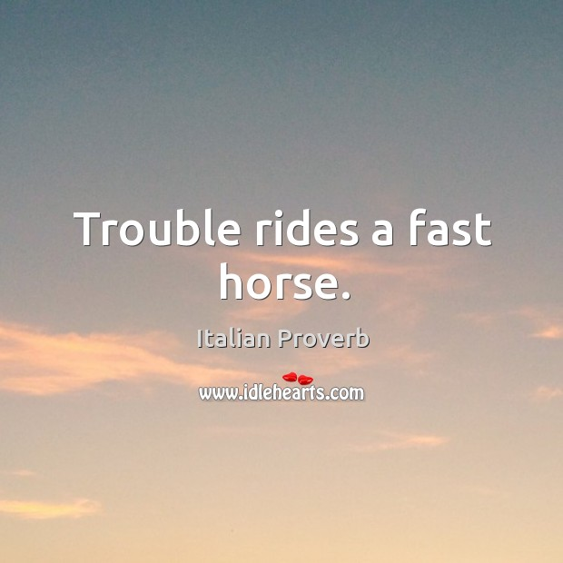 Image, Trouble rides a fast horse.