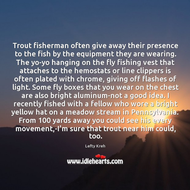 Image about Trout fisherman often give away their presence to the fish by the
