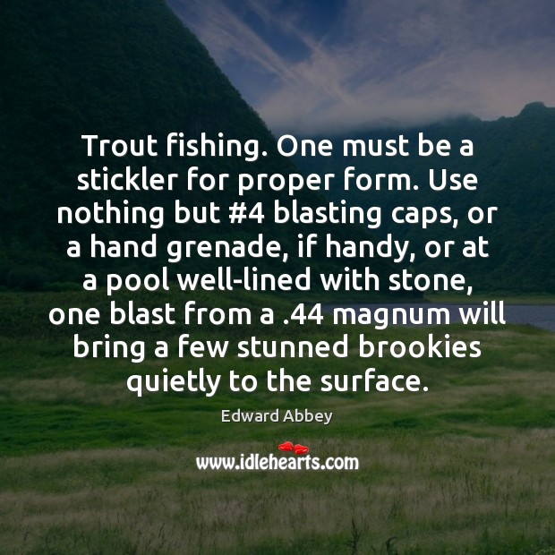Trout fishing. One must be a stickler for proper form. Use nothing Image