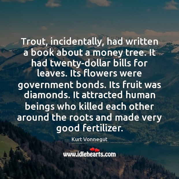 Trout, incidentally, had written a book about a money tree. It had Image