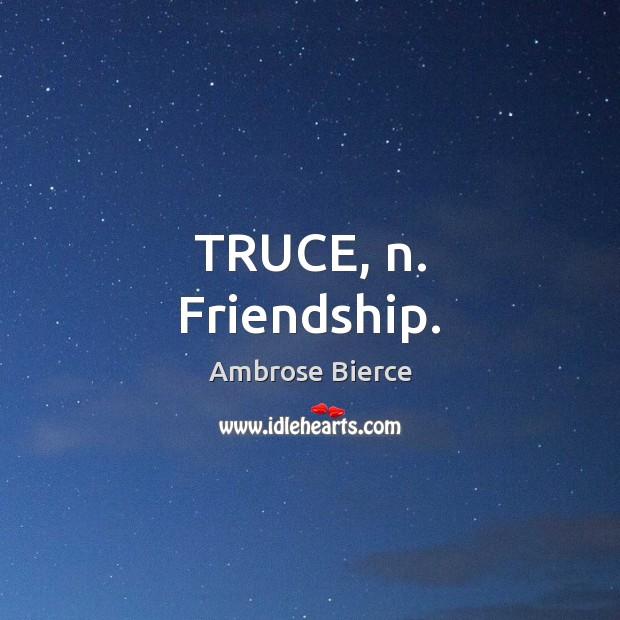 Image, TRUCE, n. Friendship.